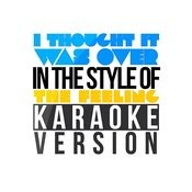 I Thought It Was Over (In The Style Of The Feeling) [Karaoke Version] Song