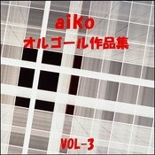 A Musical Box Rendition Of Aiko, Vol. 3 Songs
