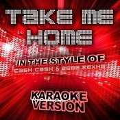 Take Me Home (In The Style Of Cash Cash And Bebe Rexha) [Karaoke Version] - Single Songs
