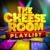 The Cheeseroom Playlist - 30 All Time Classic Cheesy Party Dance Hits Songs
