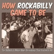 How Rockabilly Came To Be –the Hillbilly & White Blues Recordings That Started It All Songs