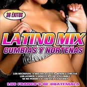 Latino Mix. Cumbias Y Norteñas Songs