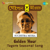Golden Hour - Tagore Songs By Suchitra Mitra Vol 21 Songs