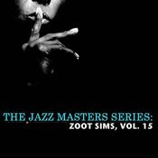 The Jazz Masters Series: Zoot Sims, Vol. 15 Songs