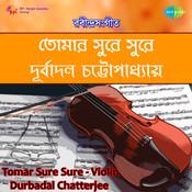 Tomar Sure Sure - Tagore Songs By Durbadal Chatterjee Songs