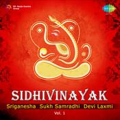 Sidhivinayak Sriganesha Sukh Samradhi Devi Laxmi Vol 1 Songs