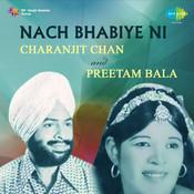 Nach Bhabiye Ni - Charanjit Chan And Preetam Bala  Songs