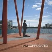 I AM CORRUGATED Songs
