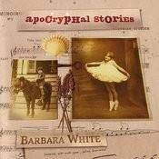 Barbara White: Apocryphal Stories Songs
