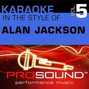 Karaoke - In The Style Of Alan Jackson, Vol. 5 (Professional Performance Tracks) Songs
