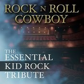 Rock N Roll Cowboy: The Essential Kid Rock Tribute Songs
