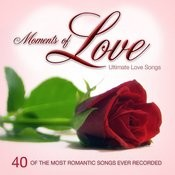 Moments Of Love: Ultimate Love Songs For Valentine's Day Or Anytime Songs
