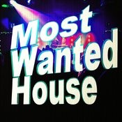 Most Wanted House Songs