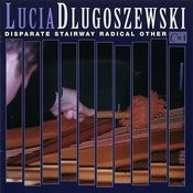 Lucia Dlugoszewski: Disparate Stairway Radical Other Songs
