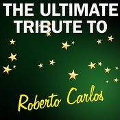 The Ulitmate Tribute To Roberto Carlos Songs