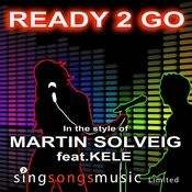 Ready 2 Go (In The Style Of Martin Solveig Ft. Kele) Songs