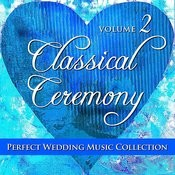 Perfect Wedding Music Collection: Classical Ceremony, Volume 2 Songs