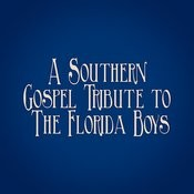 A Southern Gospel Tribute To The Florida Boys Songs