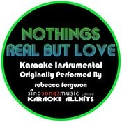 Nothing's Real But Love (Originally Performed By Rebecca Ferguson) [Instrumental Audio Version] Songs