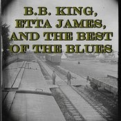 B.B. King, Etta James, And The Best Of The Blues Songs