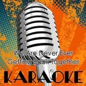 We Are Never Ever Getting Back Together (Karaoke Cover Of Taylor Swift) Songs