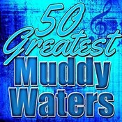 50 Greatest Muddy Waters Songs