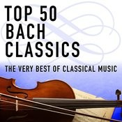 Top 50 Bach Classics - The Very Best Of Classical Music Songs