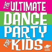 The Ultimate Dance Party For Kids Songs
