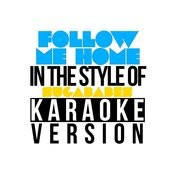 Follow Me Home (In The Style Of Sugababes) [Karaoke Version] - Single Songs