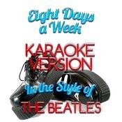 Eight Days A Week (In The Style Of The Beatles) [Karaoke Version] - Single Songs