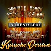 Well Did You Evah! (In The Style Of Bing Cosby And Frank Sinatra From High Society) [Karaoke Version] - Single Songs