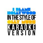 I Blame Hollywood (In The Style Of Olly Murs) [Karaoke Version] - Single Songs