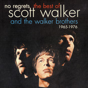 No Regrets - The Best Of Scott Walker & The Walker Brothers 1965 - 1976 Songs