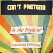 Can't Pretend (In The Style Of Tom Odell) [Karaoke Version] Song