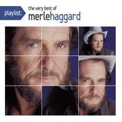 Playlist: The Very Best Of Merle Haggard Songs