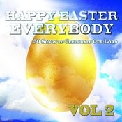 Happy Easter Everybody - 50 Songs To Celebrate Our Lord Jesus Christ, Vol. 2 Songs
