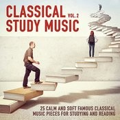 Classical Study Music, Vol. 2 (25 Calm And Soft Famous Classical Music Pieces For Studying And Reading) Songs