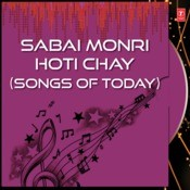 Sabai Monri Hoti Chay-Songs Of Today Songs