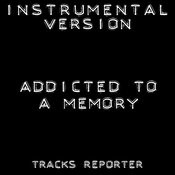 Addicted To A Memory (Instrumental Version) Songs