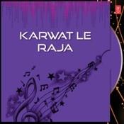 Karwat Le Raja Songs