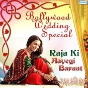 Raja Ki Aayegi Barat - Bollywood Wedding Special Songs
