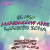 Bwrw Manbaonw Ang Nanghw Sona Songs