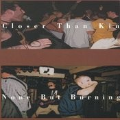 Closer Than Kin/None But Burning Songs