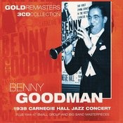 Benny Goodman: 1938 Carnegie Hall Jazz Concert Plus 1944-47 Small Group And Big Band Masterpieces Songs