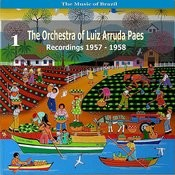 The Music Of Brazil: The Orchestra Of Luiz Arruda Paes, Volume 1 - Recordings 1957 - 1958 Songs