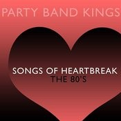 Songs Of Heartbreak - The 80's Songs