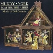 Muddy York - Scatter The Ashes - Music Of Old Ontario Songs