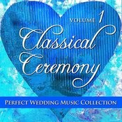 Perfect Wedding Music Collection: Classical Ceremony, Volume 1 Songs