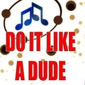 Do It Like A Dude Songs