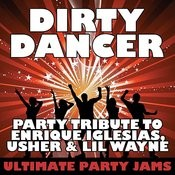 Dirty Dancer (Party Tribute To Enrique Iglesias, Usher & LIL Wayne) Songs